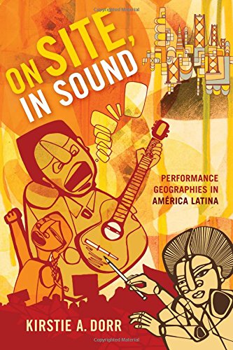 On Site, In Sound: Performance Geographies in América Latina (Refiguring American Music)
