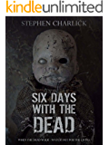 Six Days With The Dead (Lanherne Chronicles Book 1)