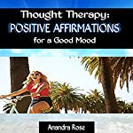 Thought Therapy: Positive Affirmations for a Good Mood | Anandra Rose