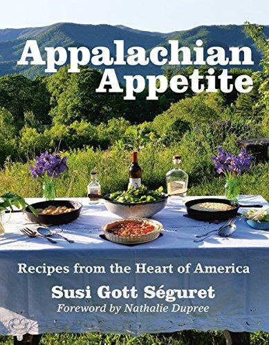 Appalachian Appetite: Recipes from the Heart of America by Susi Gott Séguret