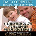 Daily Scripture Reading and Meditation: 31 Bible Verses on Love - to Remind You - You Are God's Beloved! Audiobook by Gloria Coleman Narrated by Gayle Ambrielle Loflin