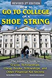 How to Go to College on a Shoe String: The Insider's Guide to Grants, Scholarships, Cheap Books, Fellowships and Other Financial Aid Secrets