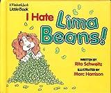 I Hate Lima Beans!, Rita Schweitz, 0849909414