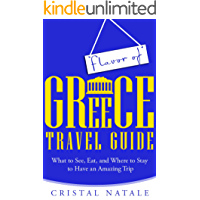 Flavor of Greece Travel Guide: What to See, Eat, and Where to Stay to Have an Amazing Trip
