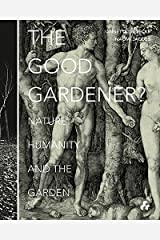 The Good Gardener?: Nature, Humanity and the Garden Flexibound