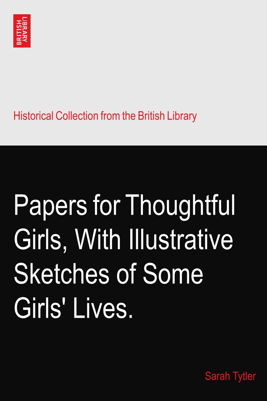 Read Online Papers for Thoughtful Girls, With Illustrative Sketches of Some Girls' Lives. PDF