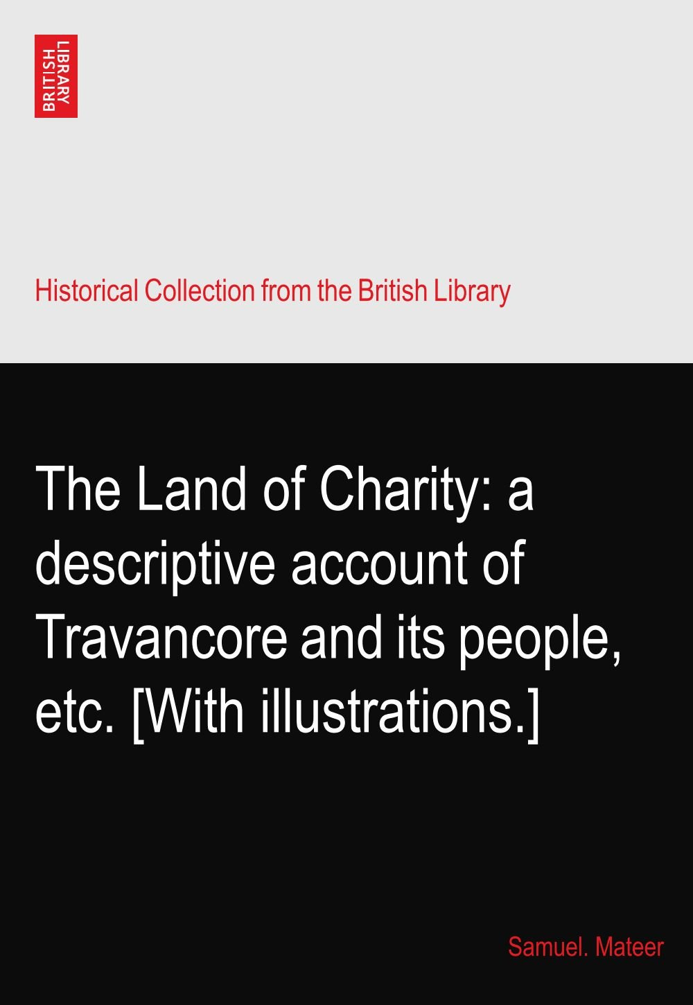 Read Online The Land of Charity: a descriptive account of Travancore and its people, etc. [With illustrations.] pdf epub