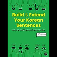 Build & Extend Your Korean Sentences: 점점 길어지는 한국어 문장 (English Edition)