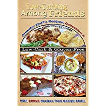 Low-Carbing Among Friends, Jennifer Eloff's Recipe Collection-1: 100% Gluten-free, Low-carb, Atkins-friendly, Wheat-free, Sugar-Free, Recipes, Bestseller Diet Cookbook series