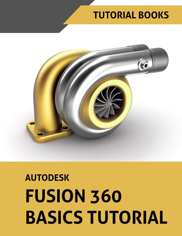 Autodesk Fusion 360 Basics Tutorial: Tutorial Books