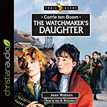 Corrie Ten Boom: The Watchmaker's Daughter: Trailblazers Audiobook by Jean Watson Narrated by Ann Richardson