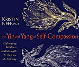 img - for The Yin and Yang of Self-Compassion: Cultivating Kindness and Strength in the Face of Difficulty book / textbook / text book