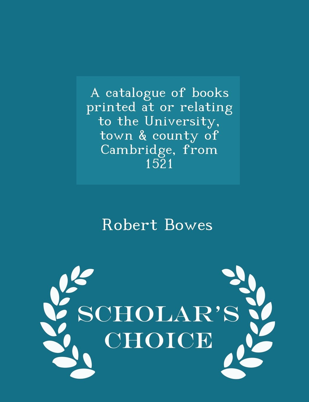 Download A catalogue of books printed at or relating to the University, town & county of Cambridge, from 1521 - Scholar's Choice Edition PDF