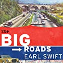 The Big Roads: The Untold Story of the Engineers, Visionaries, and Trailblazers Who Created the American Superhighways Audiobook by Earl Swift Narrated by Rob Shapiro