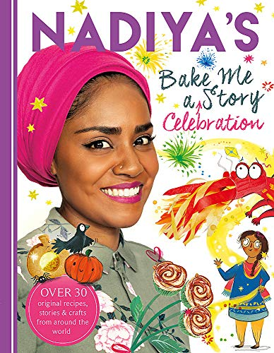 Nadiya's Bake Me a Celebration Story: Thirty recipes and activities plus original stories for -