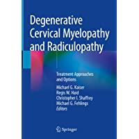 Degenerative Cervical Myelopathy and Radiculopathy: Treatment Approaches and Options