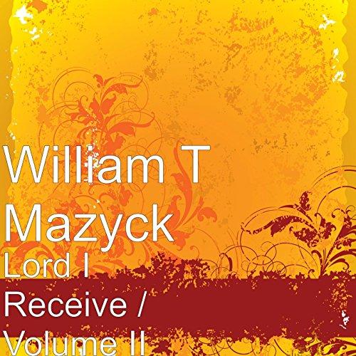 Amazon.com: Lord I Receive, Vol. 2: William T Mazyck: MP3 Downloads