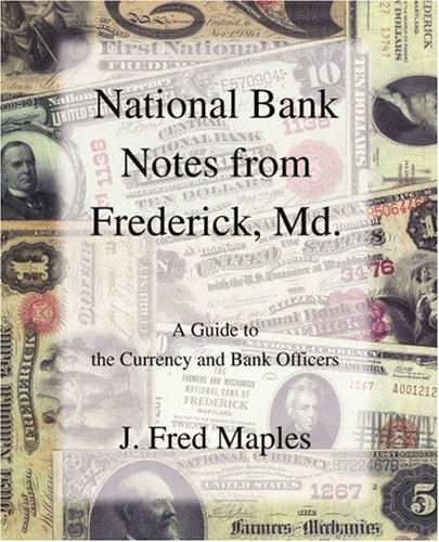 National Bank Notes from Frederick, Md.: A Guide to the Currency and Bank Officers