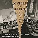 Divided by Faith: Evangelical Religion and the Problem of Race in America Audiobook by Michael O. Emerson, Christian Smith Narrated by Stephen Bel Davies