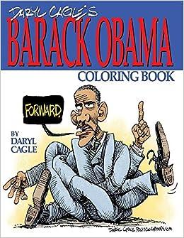 Amazon.com: Daryl Cagle\'s BARACK OBAMA Coloring Book!: COLOR OBAMA ...