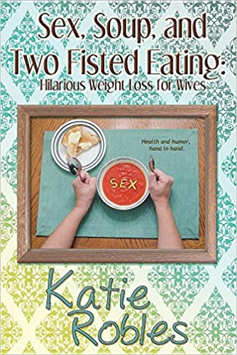 Read Sex, Soup, and Two Fisted Eating: Hilarious Weight Loss for Wives PDF, azw (Kindle), ePub