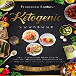 Ketogenic Cookbook: Low Carb, Delicious and Healthy Ketogenic Slow Cooker Recipes to Reset Your Metabolism and Kick Start Your Keto Diet to Lose Fat | Francesca Bonheur