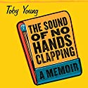 The Sound of No Hands Clapping: A Memoir Audiobook by Toby Young Narrated by Simon Vance