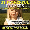 31 Powerful Prayers to Pray for Your Children: Guaranteed to Help Them Win in Life! Audiobook by Gloria Coleman Narrated by John Steele