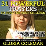 31 Powerful Prayers to Pray for Your Children: Guaranteed to Help Them Win in Life! | Gloria Coleman