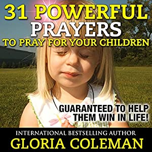 31 Powerful Prayers to Pray for Your Children Audiobook