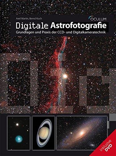 Digitale Astrofotografie: Grundlagen und Praxis der CCD- und Digitalkameratechnik