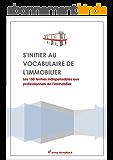 S'initier au vocabulaire de l'immobilier: Les 150 termes indispensables aux professionnels de l'immobilier