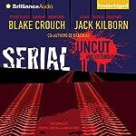 Serial Uncut | Blake Crouch,Jack Kilborn,J. A. Konrath