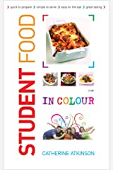Student Food in Colour: Look and Cook - It's That Easy. Go On, You Deserve It! Kindle Edition