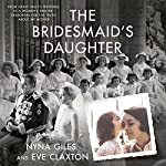 The Bridesmaid's Daughter: From Grace Kelly's Wedding to a Women's Shelter - Searching for the Truth About My Mother | Nyna Giles,Eve Claxton