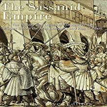 The Sassanid Empire: The History and Legacy of the Neo-Persian Empire Before the Arab Conquest and Rise of Islam Audiobook by Charles River Editors Narrated by Colin Fluxman
