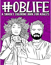 OB Life: A Snarky Coloring Book for Adults: A Funny Adult Coloring Book for Obstetrician & Gynecological Physicians, OB-GYN Nurses, Scrub Techs & Medical Assistants, Nurse Midwives, Doulas & Ultrasound Technicians