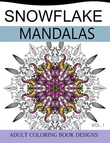 Snowflake Mandalas Volume 1: Adult Coloring Book Designs (Relax with our Snowflakes Patterns (Stress Relief & Creativity)) ()