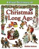 A Visual Dictionary of Christmas Long Ago, Bobbie Kalman, 0778735060