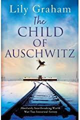 The Child of Auschwitz: Absolutely heartbreaking World War 2 historical fiction Paperback