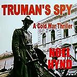 Truman's Spy: A Cold War Thriller   Noel Hynd
