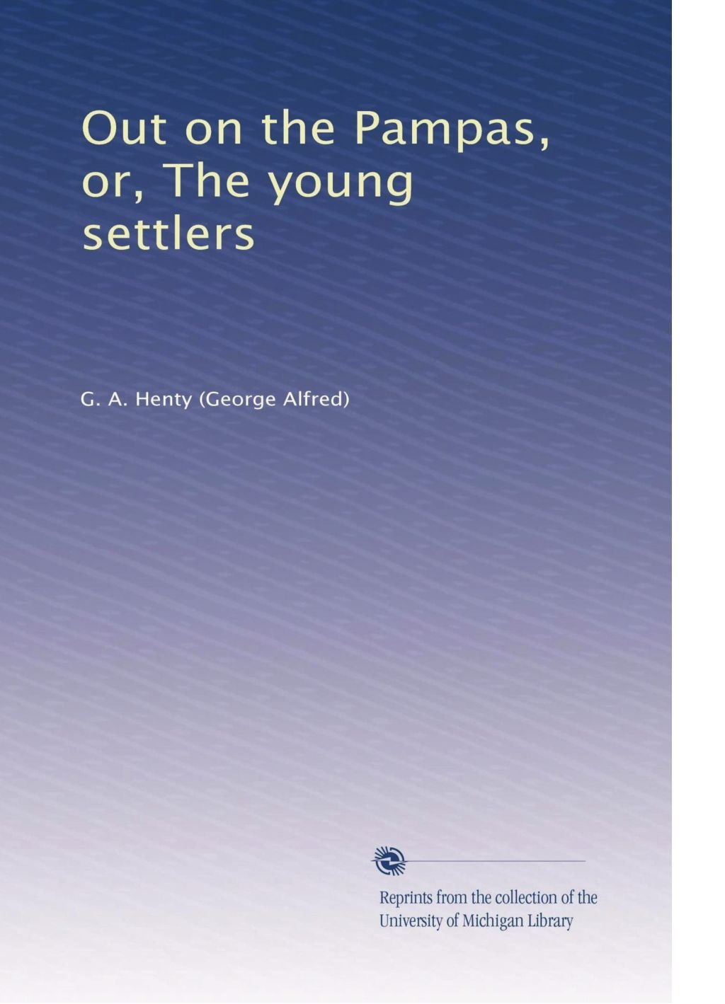 Out on the Pampas, or, The young settlers pdf epub