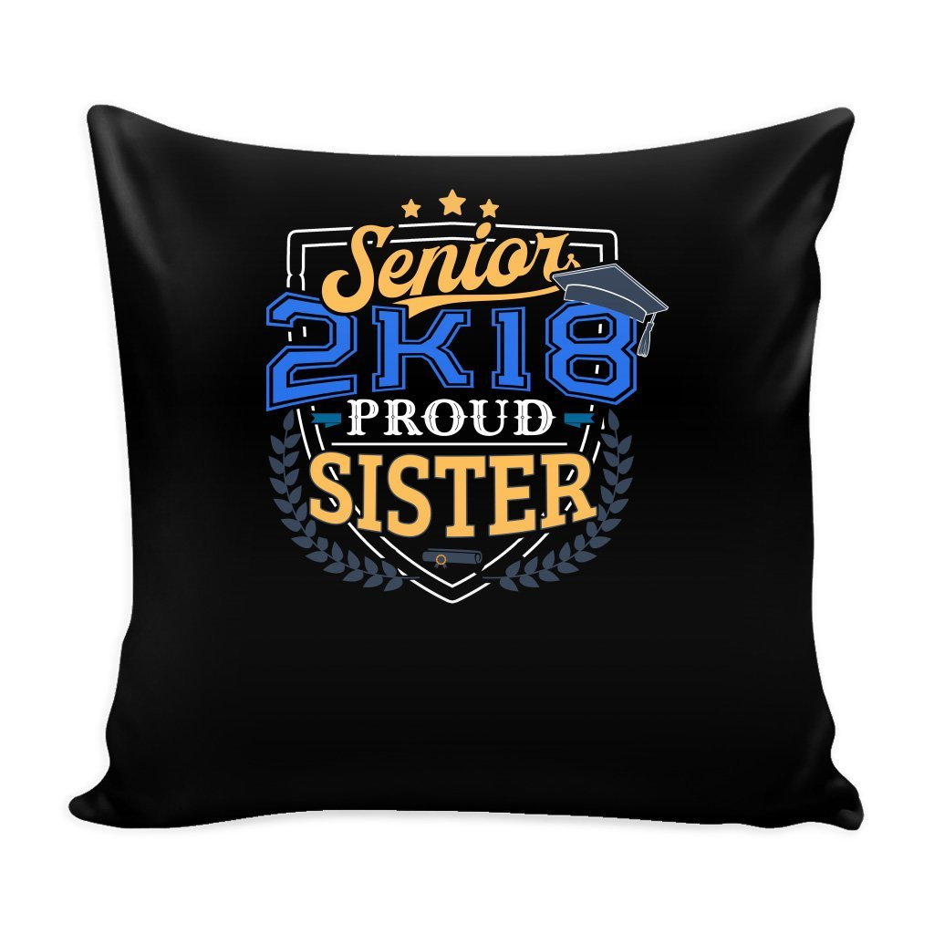 Proud Sister Of A 2018 Senior For Kids Pillow Cover with Insert Graduation Grad - 16 x 16-2K18