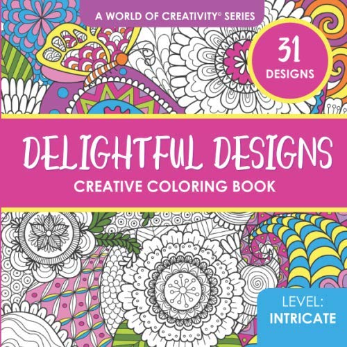 Delightful Designs Creative Coloring Book: 31 Whimsical Coloring Designs for Adults (World of Creativity Coloring Books)