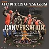 Buck Wear Hunting Tales: Canversation 2017 Wall Calendar: (n) an alcohol distorted recollection of hunting adventures.