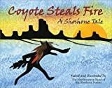 Front cover for the book Coyote Steals Fire: A Shoshone Tale by Northwestern Band of the Shoshone Nation