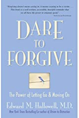 Dare to Forgive: The Power of Letting Go and Moving On Paperback