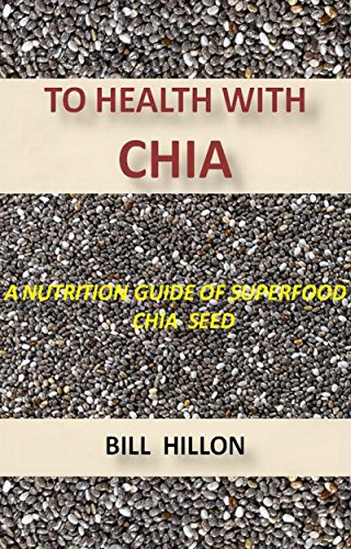 TO HEALTH WITH CHIA: A NUTRITION GUIDE TO THE SUPERFOOD -