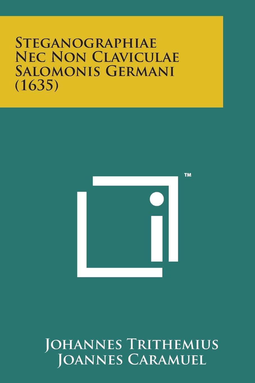 Read Online Steganographiae NEC Non Claviculae Salomonis Germani (1635) (Latin Edition) PDF