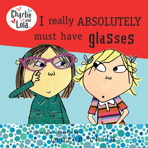 Read Online I Really Absolutely Must Have Glasses (Turtleback School & Library Binding Edition) ebook